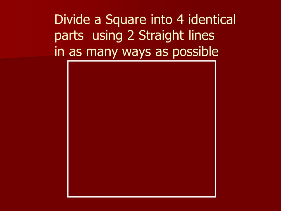 Divide a Square into 4 identical parts using 2 Straight lines in as many ways as possible