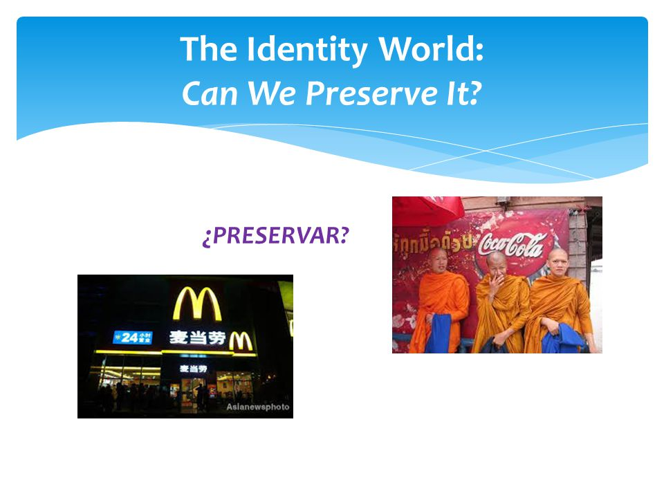 ¿ PRESERVAR The Identity World: Can We Preserve It