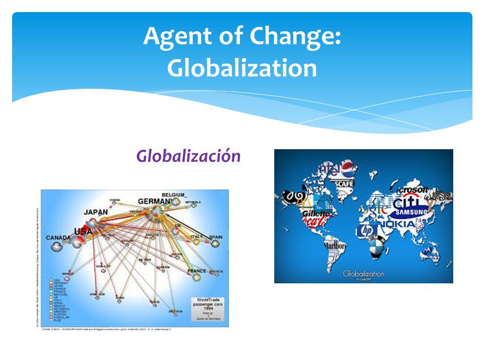 Globalizaciόn Agent of Change: Globalization