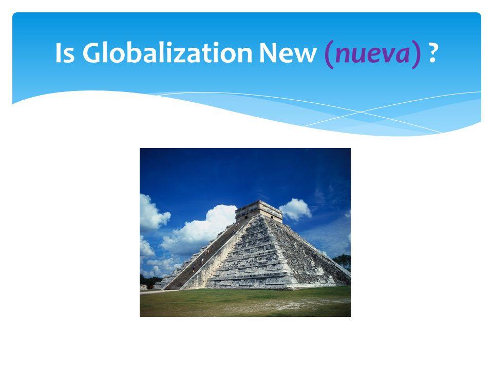 Is Globalization New (nueva) ?