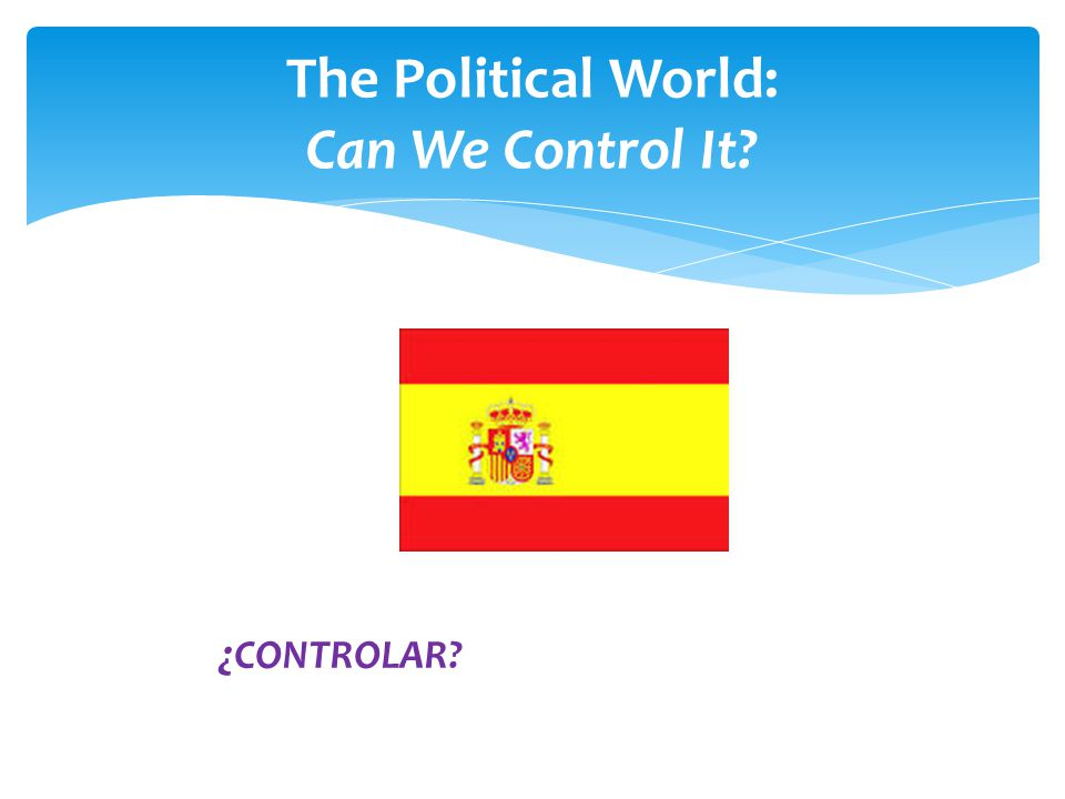 ¿ CONTROLAR The Political World: Can We Control It