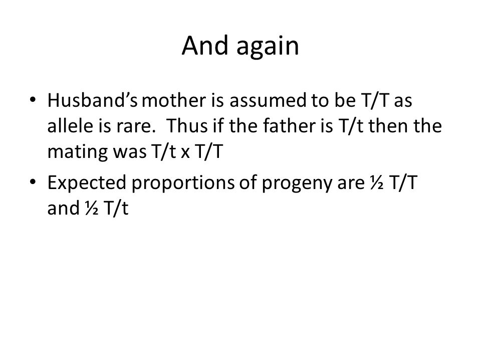 And again Husband's mother is assumed to be T/T as allele is rare.