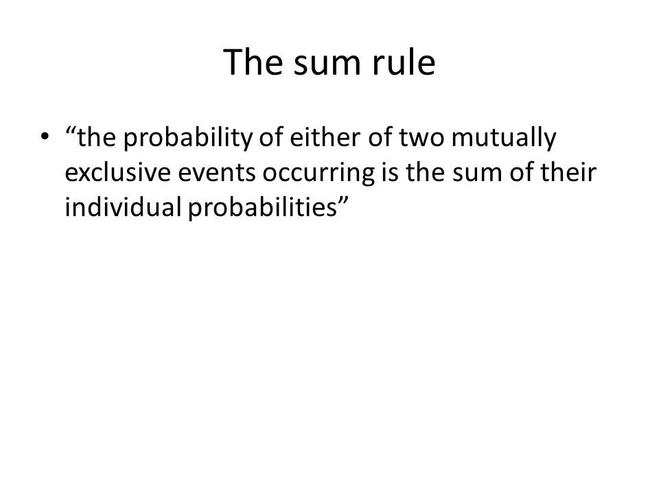The sum rule the probability of either of two mutually exclusive events occurring is the sum of their individual probabilities