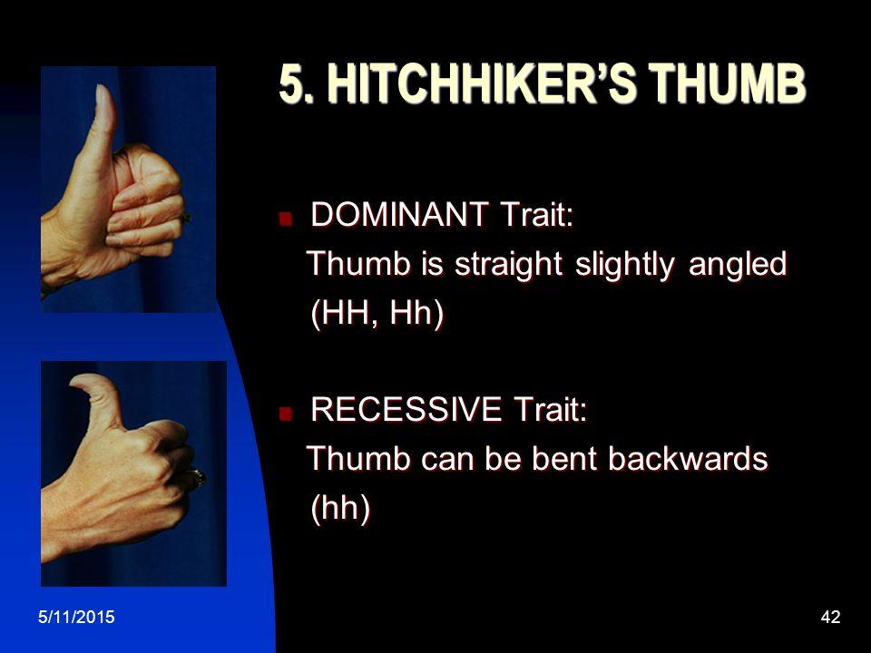 5/11/201542 5. HITCHHIKER'S THUMB DOMINANT Trait: DOMINANT Trait: Thumb is straight slightly angled Thumb is straight slightly angled (HH, Hh) RECESSI