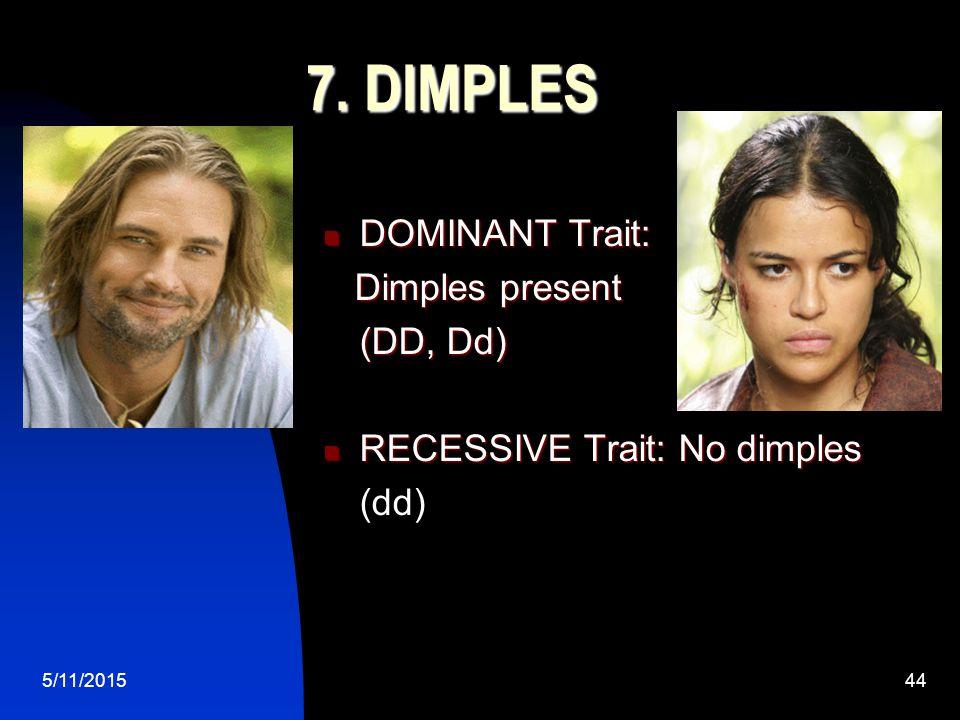 5/11/201544 7. DIMPLES DOMINANT Trait: DOMINANT Trait: Dimples present Dimples present (DD, Dd) RECESSIVE Trait: No dimples RECESSIVE Trait: No dimple
