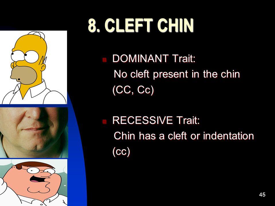 5/11/201545 8. CLEFT CHIN DOMINANT Trait: DOMINANT Trait: No cleft present in the chin No cleft present in the chin (CC, Cc) RECESSIVE Trait: RECESSIV