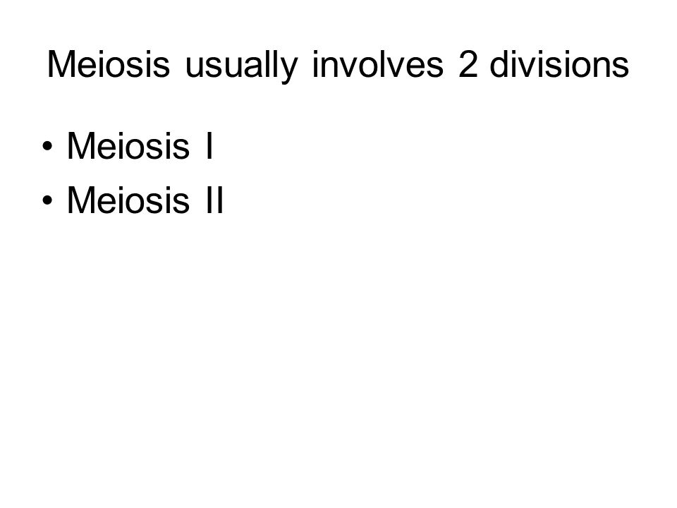 Meiosis usually involves 2 divisions Meiosis I Meiosis II