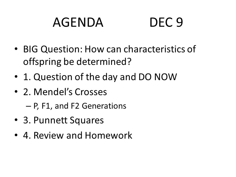 AGENDA DEC 9 BIG Question: How can characteristics of offspring be determined.