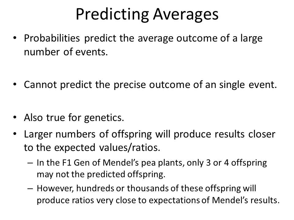 Predicting Averages Probabilities predict the average outcome of a large number of events.