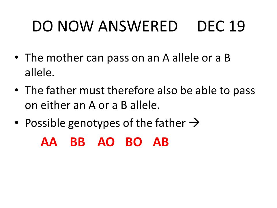 DO NOW ANSWERED DEC 19 The mother can pass on an A allele or a B allele.