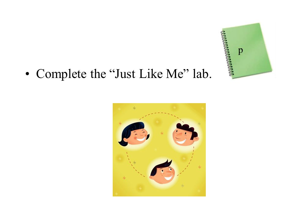 Complete the Just Like Me lab. p