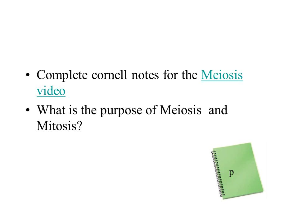 Complete cornell notes for the Meiosis videoMeiosis video What is the purpose of Meiosis and Mitosis.