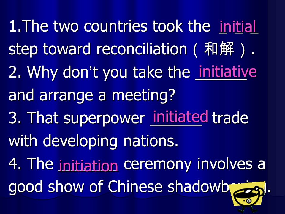 1.The two countries took the ___ step toward reconciliation (和解). 2. Why don ' t you take the ______ and arrange a meeting? 3. That superpower ______