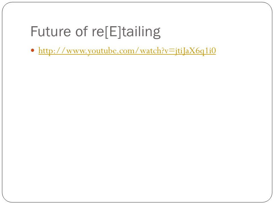 Future of re[E]tailing http://www.youtube.com/watch?v=jtiJaX6q1i0