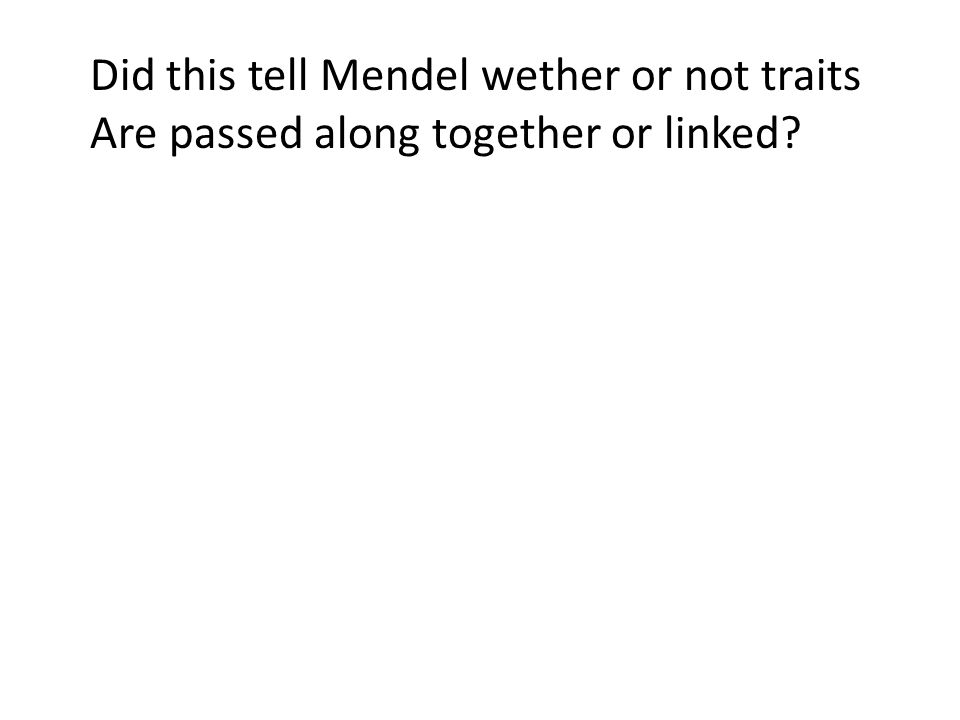 Did this tell Mendel wether or not traits Are passed along together or linked