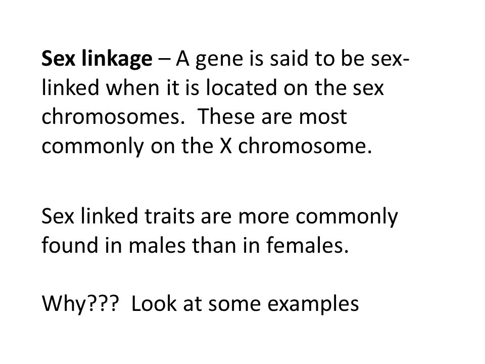 Sex linked traits are more commonly found in males than in females. Why??? Look at some examples