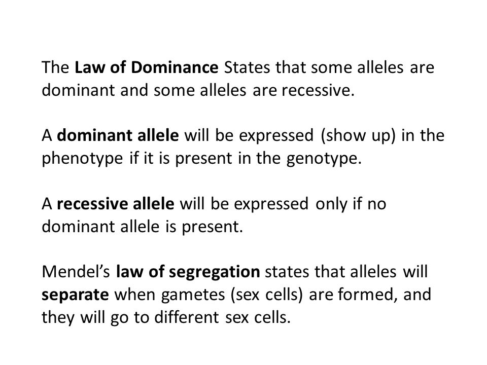 The Law of Dominance States that some alleles are dominant and some alleles are recessive.