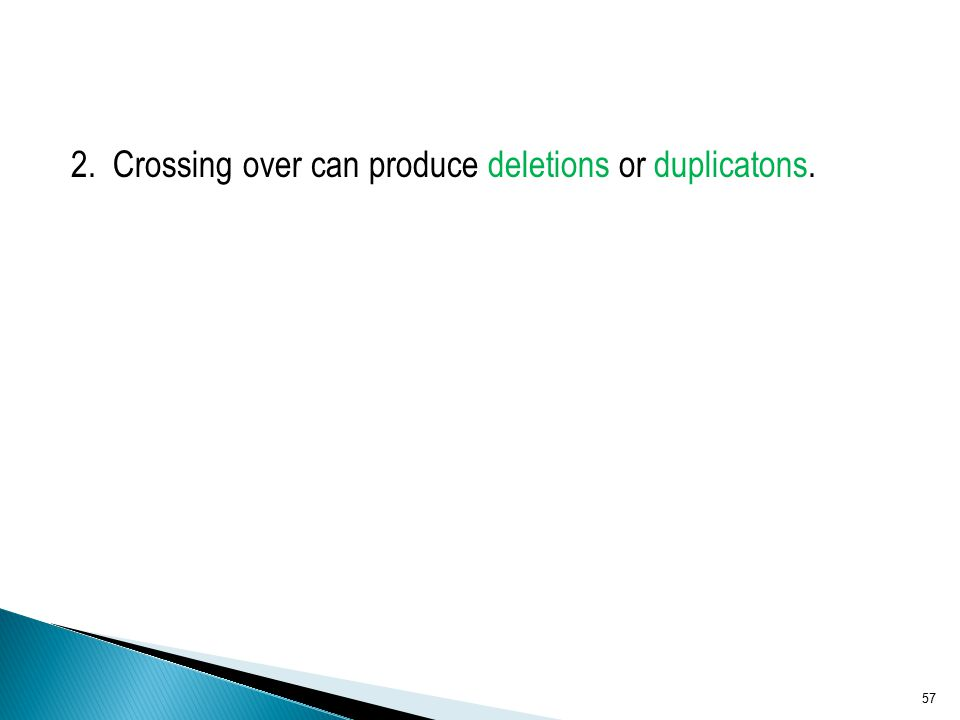 2. Crossing over can produce deletions or duplicatons. 57