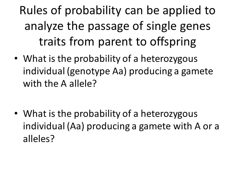 Rules of probability can be applied to analyze the passage of single genes traits from parent to offspring What is the probability of a heterozygous i