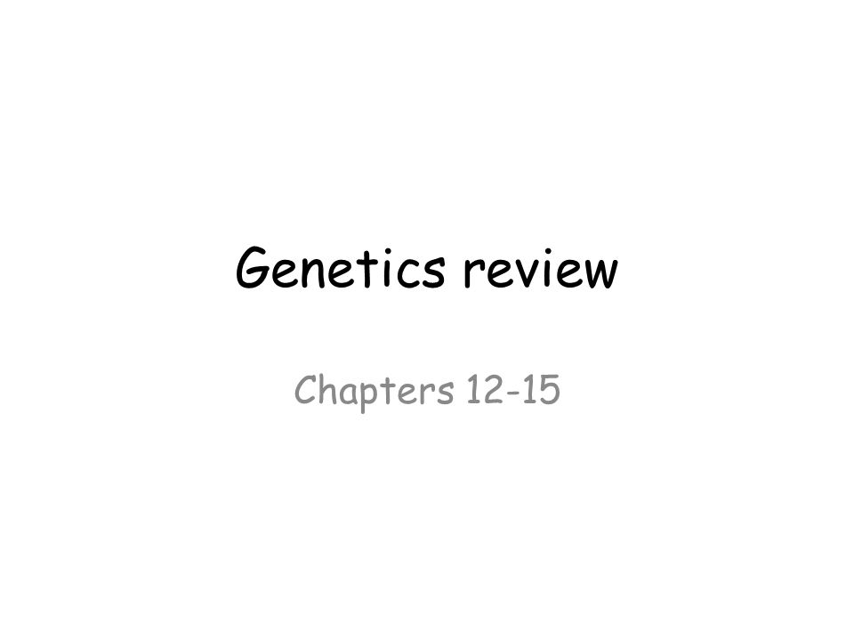 Genetics review Chapters 12-15