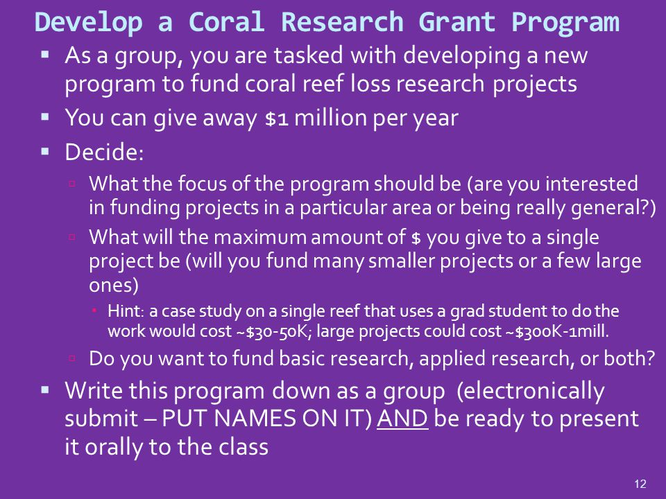 12 Develop a Coral Research Grant Program  As a group, you are tasked with developing a new program to fund coral reef loss research projects  You c