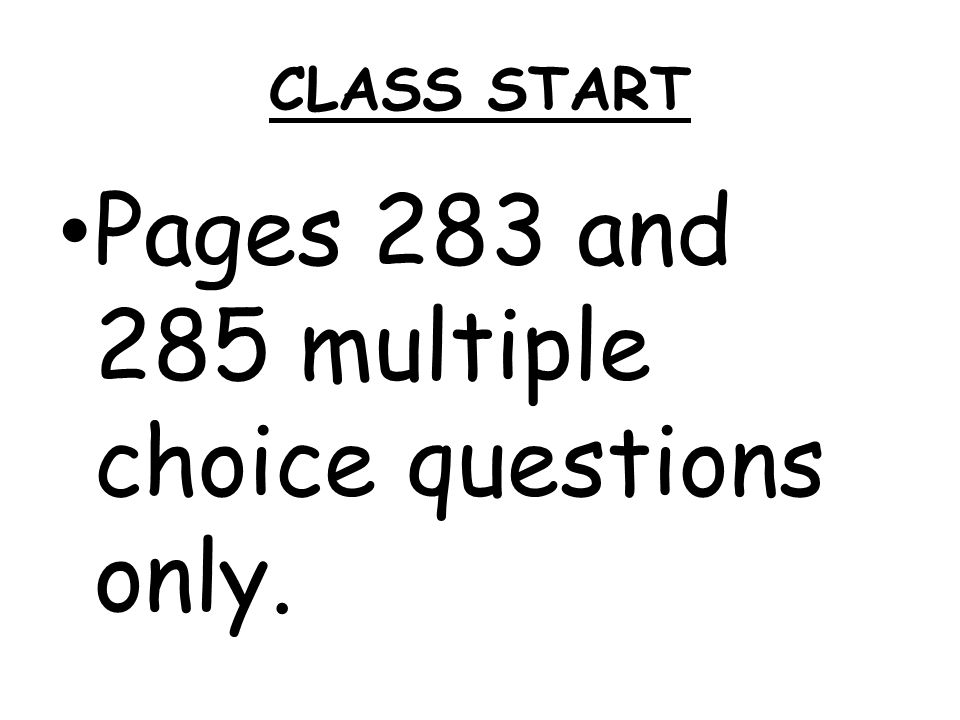CLASS START Pages 283 and 285 multiple choice questions only.