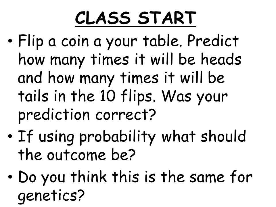 CLASS START Flip a coin a your table.