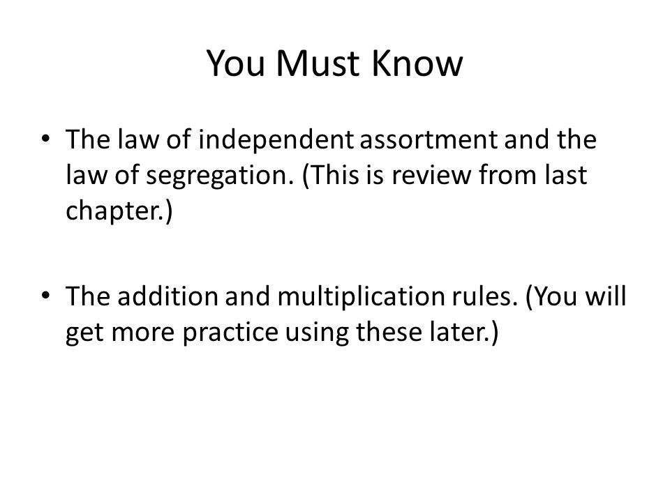 You Must Know The law of independent assortment and the law of segregation.