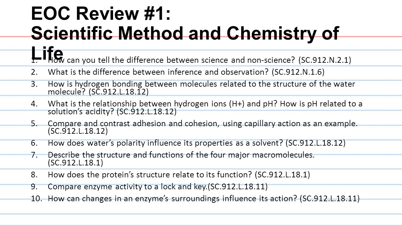 EOC Review #1: Scientific Method and Chemistry of Life 1.How can you tell the difference between science and non-science? (SC.912.N.2.1) 2.What is the