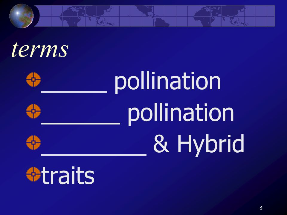 5 terms _____ pollination ______ pollination ________ & Hybrid traits
