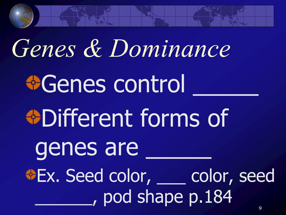 10 __________ One allele _____ over another ______ eyes vs. blue