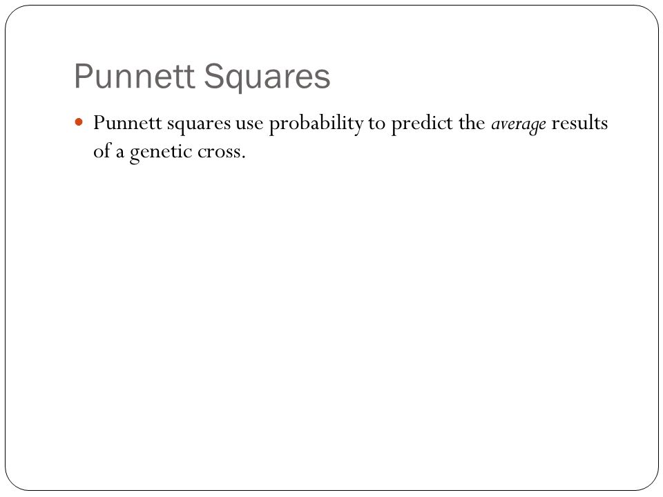Punnett Squares Punnett squares use probability to predict the average results of a genetic cross.