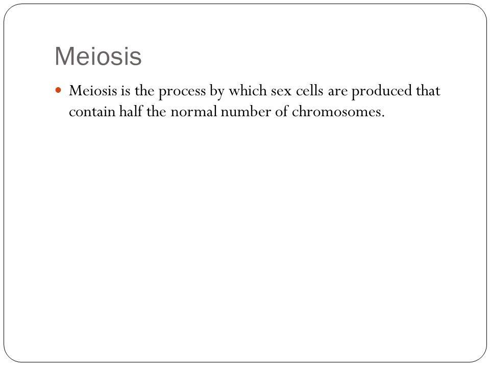 Meiosis Meiosis is the process by which sex cells are produced that contain half the normal number of chromosomes.