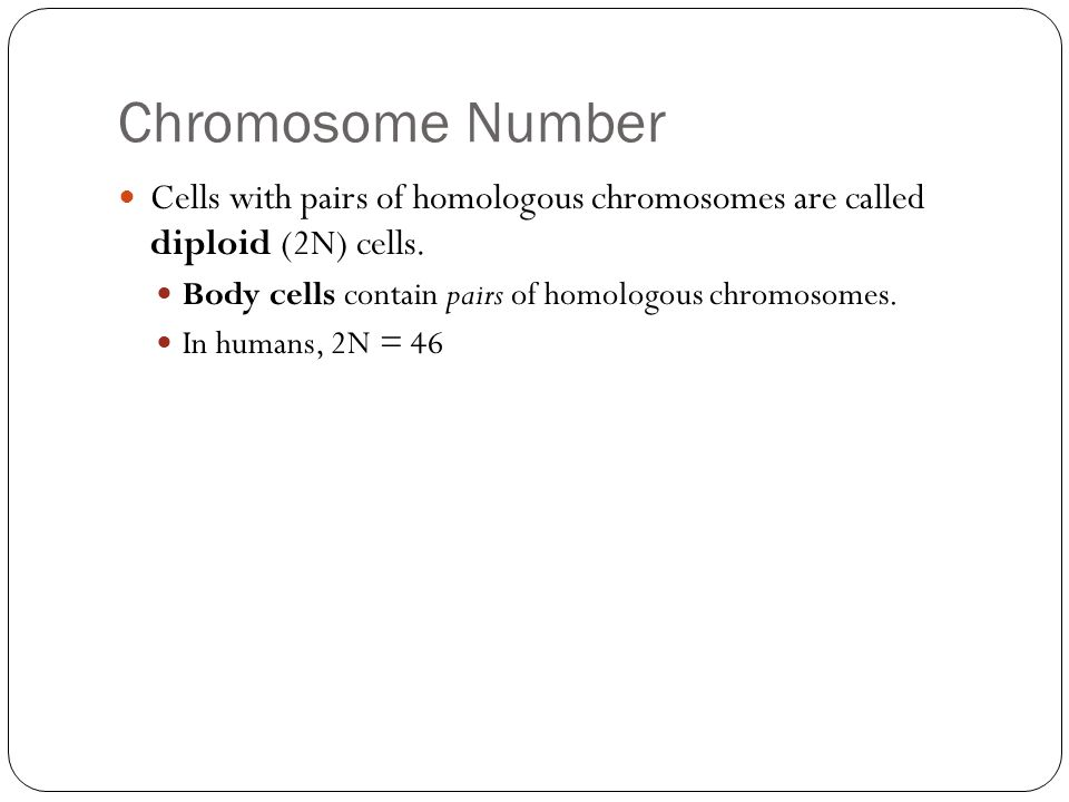 Chromosome Number Cells with pairs of homologous chromosomes are called diploid (2N) cells.