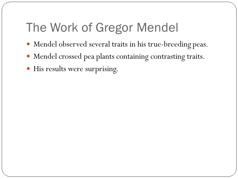 The Work of Gregor Mendel Mendel observed several traits in his true-breeding peas.