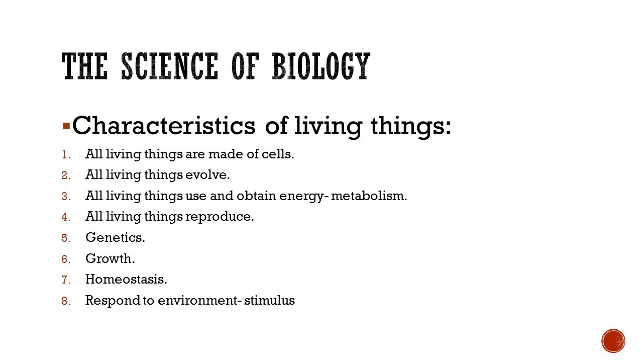  Characteristics of living things: 1. All living things are made of cells. 2. All living things evolve. 3. All living things use and obtain energy- m