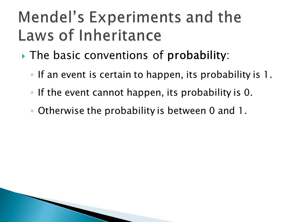  The basic conventions of probability: ◦ If an event is certain to happen, its probability is 1.
