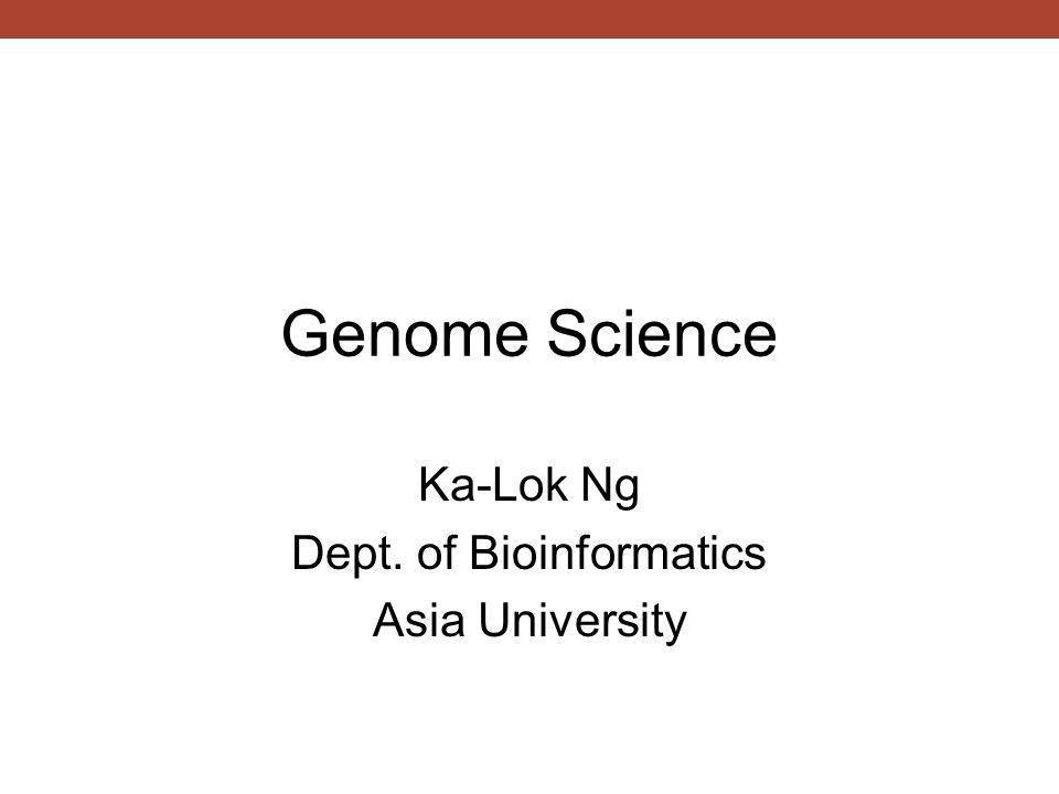 Genome Science Ka-Lok Ng Dept. of Bioinformatics Asia University