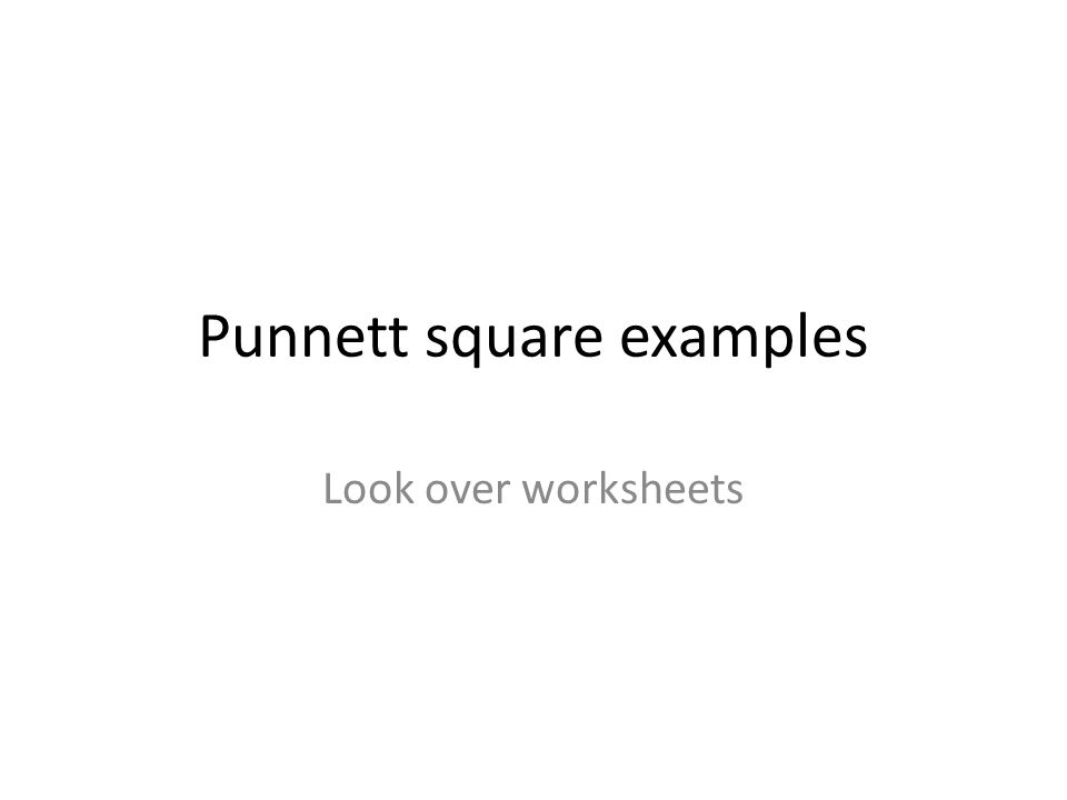 Punnett square examples Look over worksheets