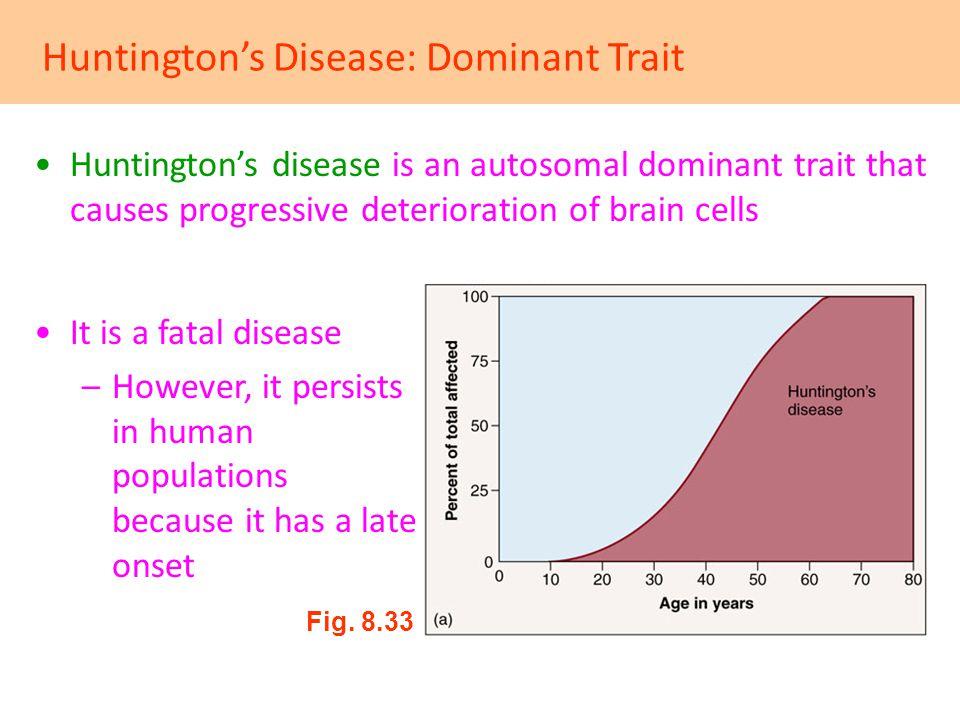Huntington's Disease: Dominant Trait Huntington's disease is an autosomal dominant trait that causes progressive deterioration of brain cells It is a