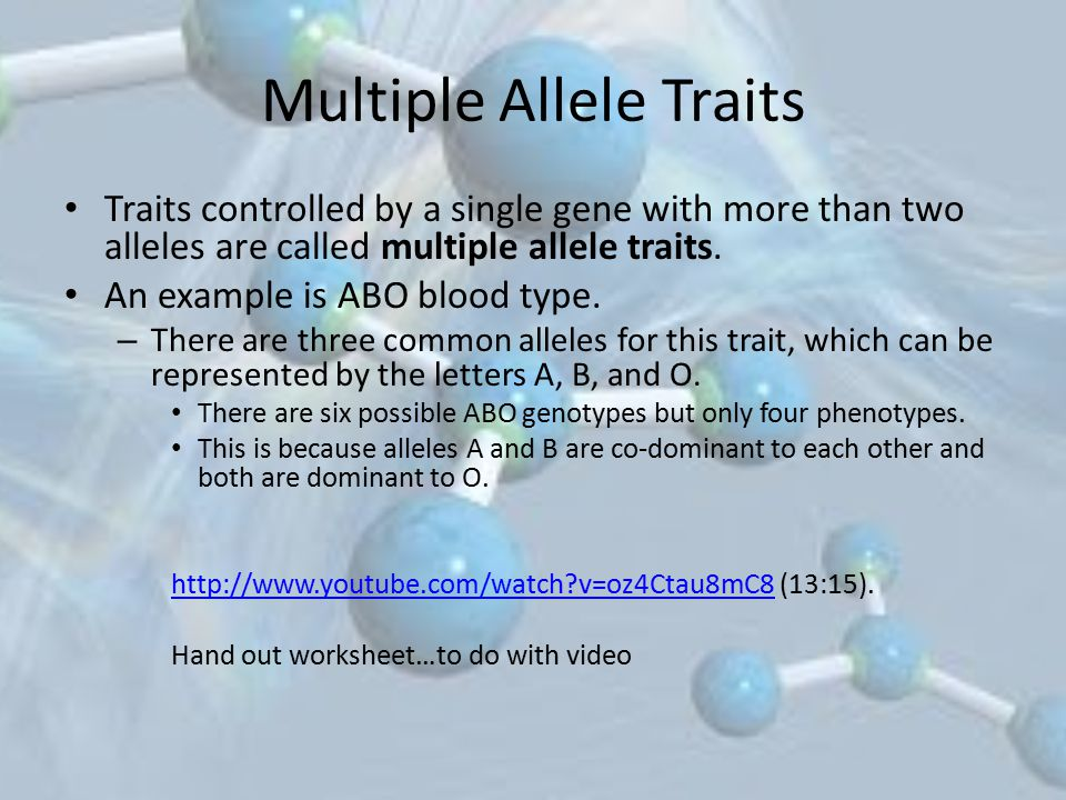 Multiple Allele Traits Traits controlled by a single gene with more than two alleles are called multiple allele traits. An example is ABO blood type.
