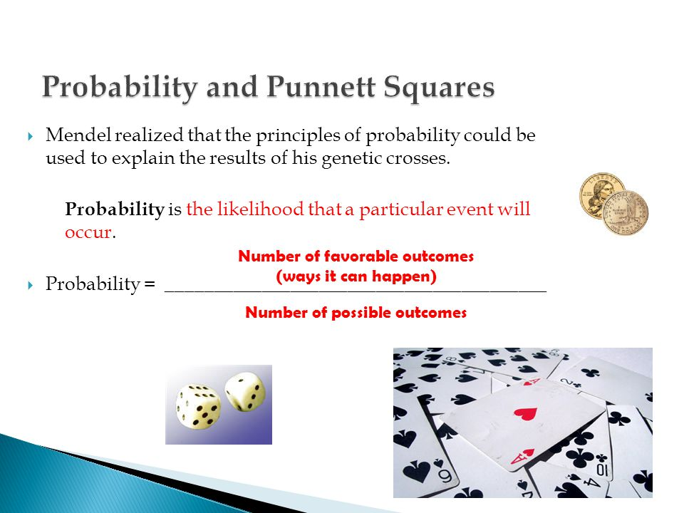  Mendel realized that the principles of probability could be used to explain the results of his genetic crosses. Probability is the likelihood that a