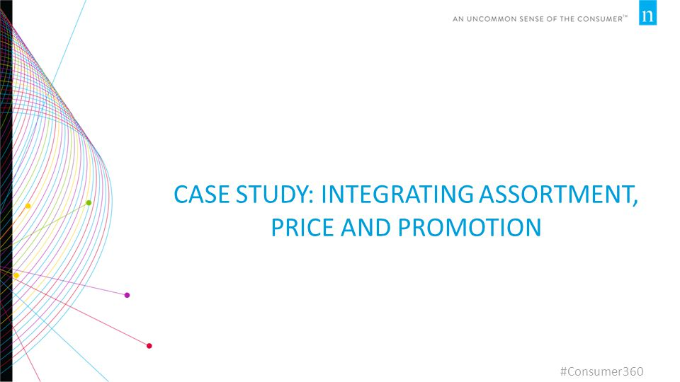 CASE STUDY: INTEGRATING ASSORTMENT, PRICE AND PROMOTION #Consumer360