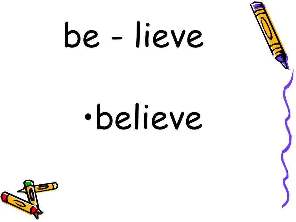 be - lieve believe