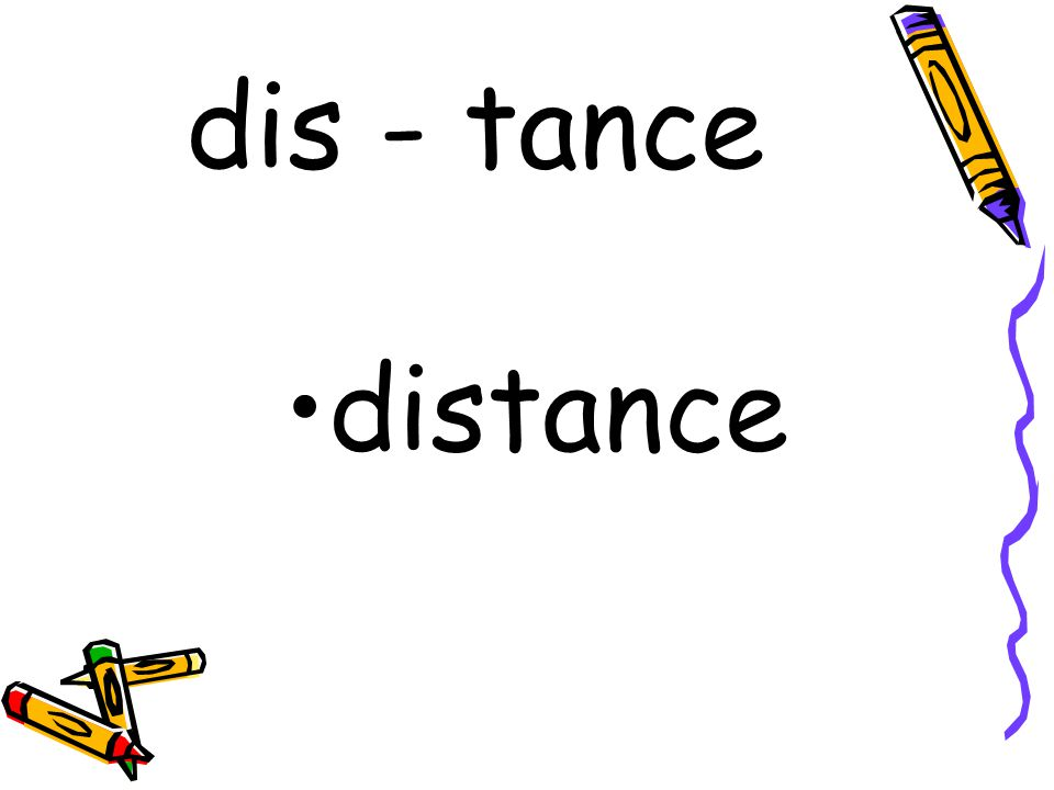dis - tance distance