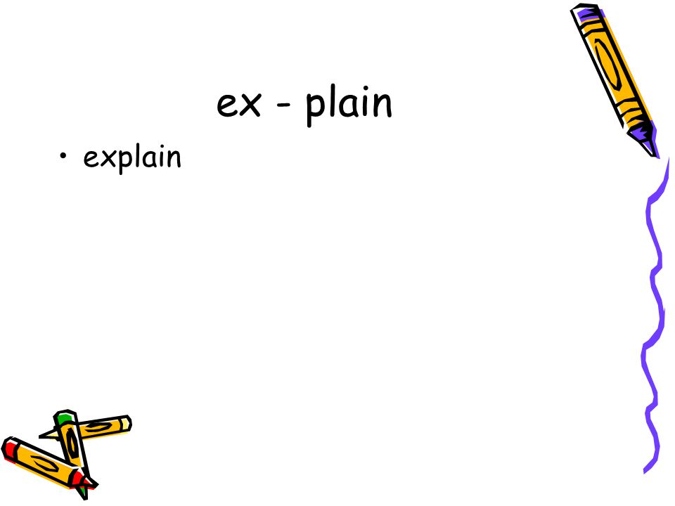 ex - plain explain