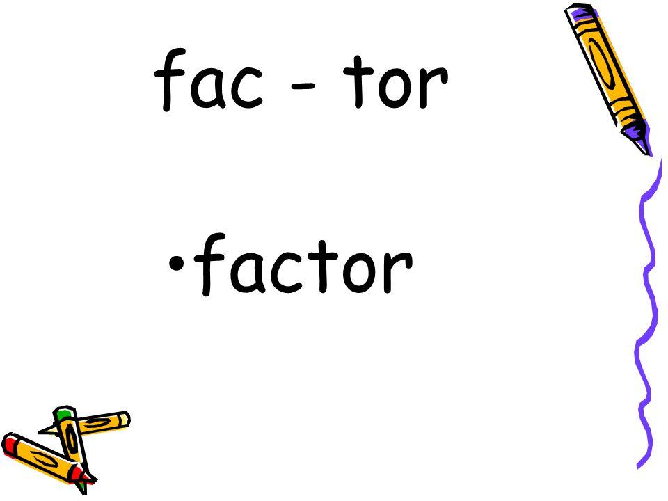 fac - tor factor