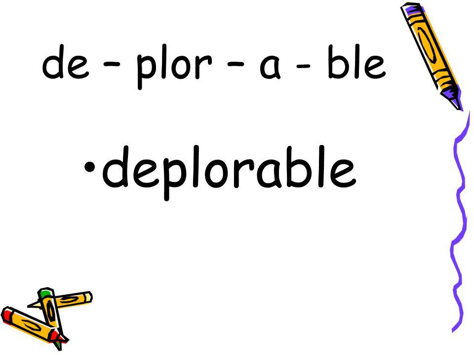 de – plor – a - ble deplorable