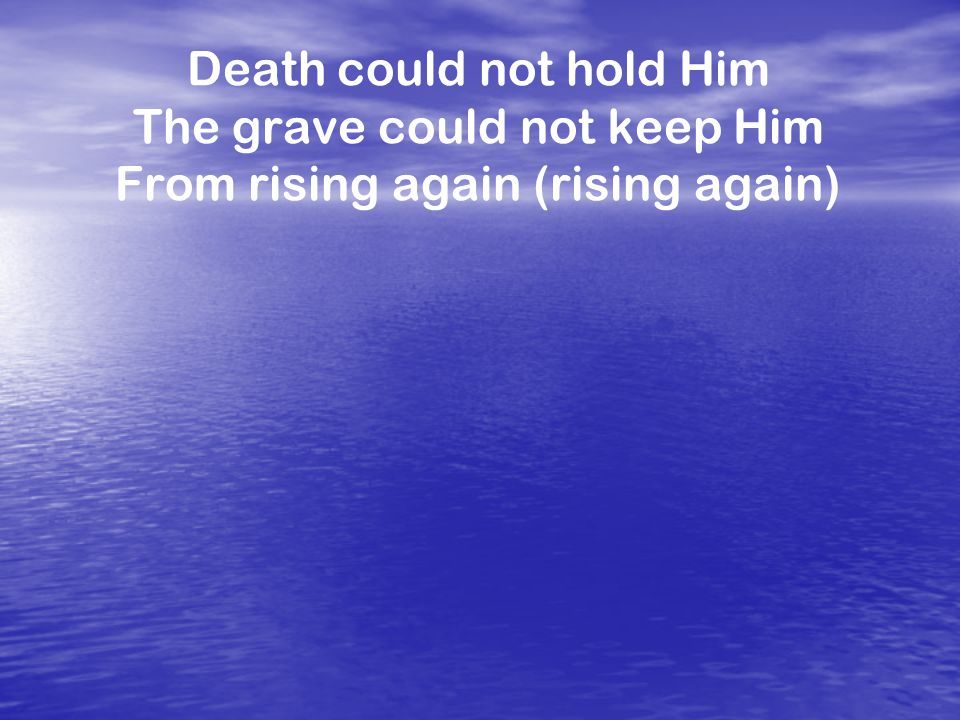 Death could not hold Him The grave could not keep Him From rising again (rising again)