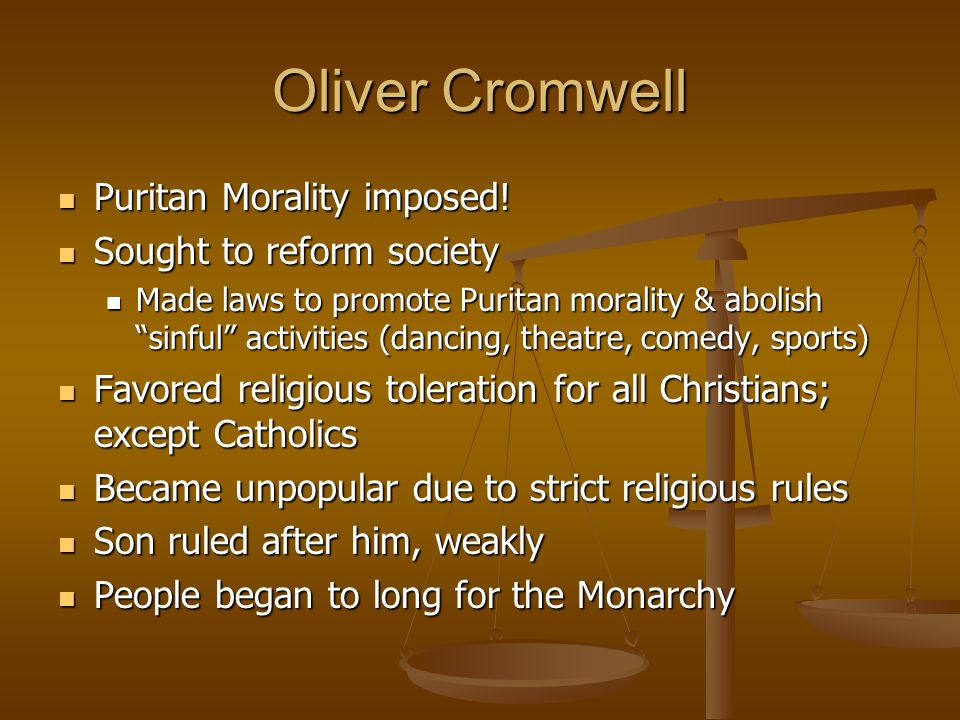 Oliver Cromwell Puritan Morality imposed. Puritan Morality imposed.